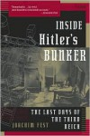 Inside Hitler's Bunker: The Last Days of the Third Reich - Joachim Fest, Margot Dembo