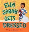 Ella Sarah Gets Dressed - Margaret Chodos-Irvine, Chodos-Irvine Margaret