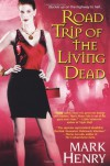 Road Trip of the Living Dead - Mark Henry