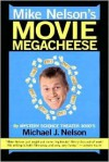 Mike Nelson's Movie Megacheese - Michael J. Nelson