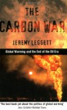 Carbon War: Global Warming and the End of the Oil Era - Jeremy K. Leggett