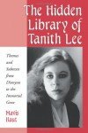 The Hidden Library of Tanith Lee: Themes and Subtexts from Dionysos to the Immortal Gene - Mavis Haut