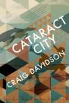 Cataract City: A Novel - Craig Davidson