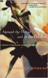 Around the House and in the Garden: A Memoir of Heartbreak, Healing, and Home Improvement - Dominique Browning