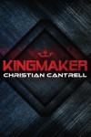 Kingmaker - Christian Cantrell