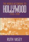 The World According to Hollywood, 1918�1939 - Ruth Vasey