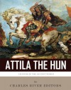 Legends of the Ancient World: Attila the Hun - Charles River Editors