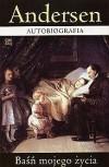 Autobiografia. Baśń mojego życia - Hans Christian Andersen