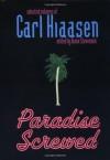 Paradise Screwed: Selected Columns of Carl Hiaasen - Carl Hiaasen