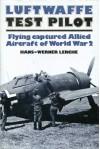Luftwaffe test pilot: Flying captured Allied aircraft of World War 2 - Hans-Werner Lerche