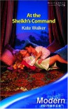 At the Sheikh's Command (Modern Romance) - Kate Walker