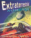 Extraterrestrial Archaeology, New Revised Edition - David Hatcher Childress
