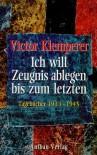 Ich will Zeugnis ablegen bis zum Letzten. Tagebücher 1933-1945 - Victor Klemperer, Walter Nowojski