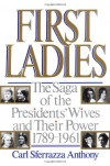 First Ladies: The Saga of the Presidents' Wives and Their Power, 1789-1961 - Carl Sferrazza Anthony