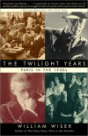 The Twilight Years: Paris in the 1930s - William Wiser