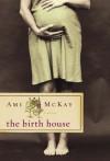 The Birth House - Ami McKay