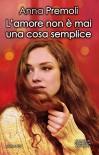 L'amore non è mai una cosa semplice (eNewton Narrativa) - Anna Premoli
