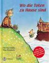 Wo die Toten zu Hause sind - Christine Hubka, Nina Hammerle