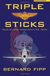 Triple Sticks: Tales of a Few Young Men in the 1960s - Bernard Fipp