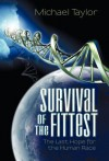 Survival of the Fittest: The Last Hope for the Human Race - Michael   Taylor