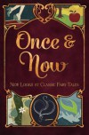 Once & Now: New Looks at Classic Fairy Tales - 'Red Queen Press',  'Shelly Nysewander',  'Mia Marshall',  'H. E. Bergeron',  'Kirsty Logan',  'Elizabeth M. Thurmond',  'Grace Fletcher-Hackwood',  'B. J. Epstein',  'Cynthia Ward',  'Jessica Gregson'