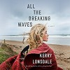 All the Breaking Waves: A Novel - Kerry Lonsdale,  Dara Rosenberg