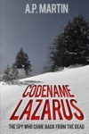 Codename Lazarus: The Spy Who Came Back From The Dead - A. P. Martin