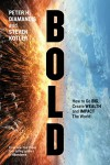 Bold: How to Go Big, Create Wealth and Impact the World - Peter H. Diamandis, Steven Kotler