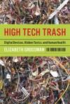 High Tech Trash: Digital Devices, Hidden Toxics, and Human Health - Elizabeth Grossman