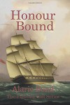 Honour Bound (The Fighting Sail Series) (Volume 10) - Alaric Bond