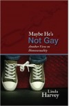 Maybe He's Not Gay: Another View on Homosexuality - Linda Harvey