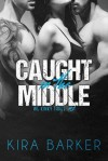 Caught in the Middle - Kira Barker