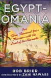 Egyptomania: Our Three Thousand Year Obsession with the Land of the Pharaohs - Bob Brier