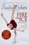 Sasha Cohen: Fire on Ice (Revised Edition): Autobiography of a Champion Figure Skater - Sasha Cohen, Amanda Maciel, Kathy Goedeken