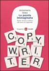 La parola immaginata. Teoria, tecnica e pratica del lavoro di copywriter - Annamaria Testa