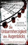Die Unbarmherzigkeit des Augenblicks: Thriller - John Verdon, Friedrich Mader