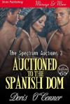 Auctioned to the Spanish Dom [The Spectrum Auctions 3] (Siren Publishing Menage and More) - Doris O'Connor