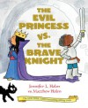 The Evil Princess vs. The Brave Knight - Jennifer L. Holm
