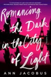 Romancing the Dark in the City of Light - Ann Jacobus