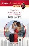 The Ex Who Hired Her (Harlequin Presents Extra Series #195) - Kate Hardy