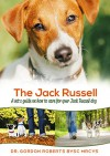 The Jack Russell: A vet's guide on how to care for your Jack Russell - Dr. Gordon Roberts BVSc MRCVS
