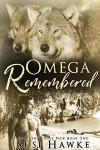 Omega Remembered:  M/M Shifter MPREG Romance (Northern Lodge Pack Book 2) - Susi Hawke