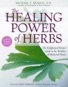 The Healing Power of Herbs: The Enlightened Person's Guide to the Wonders of Medicinal Plants - Michael T. Murray