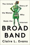 Broad Band: The Untold Story of the Women Who Made the Internet - Claire L. Evans