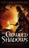 The Crowded Shadows: Moorehawke Trilogy, Book 2 - Celine Kiernan