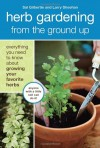 Herb Gardening from the Ground Up: Everything You Need to Know about Growing Your Favorite Herbs - Sal Gilbertie, Larry Sheehan, Akiko Aoyagi, Lauren Jarrett