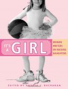 It's a Girl: Women Writers on Raising Daughters - Andrea J. Buchanan, Carolyn Alessio, Kim Fischer, Ann Douglas, Gabrielle Smith-Dluha, Rebecca Steinitz, Jacquelyn Mitchard, Yvonne Latty, Miriam Peskowitz, Martha Brockenbrough, Jenny Block, Gwendolyn Gross, Rachel Hall, Joyce Maynard, Catherine Newman, Amy Bloom, Suzann