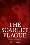 The Scarlet Plague - Fully Illustrated - Jack London