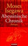 Abessinische Chronik - Moses Isegawa
