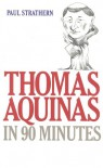 Thomas Aquinas in 90 Minutes - Paul Strathern